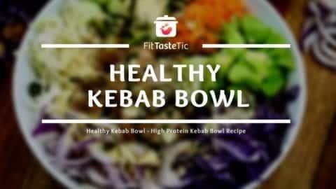 Healthy Kebab Bowl - High Protein Kebab Bowl Recipe