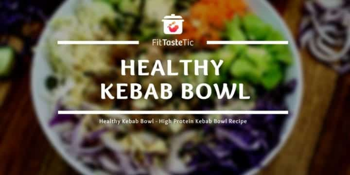 Healthy Kebab Bowl - High Protein Kebab Bowl Recipe