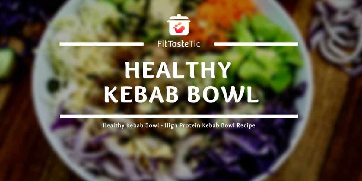 Healthy Kebab Bowl – High Protein Kebab Bowl Recipe
