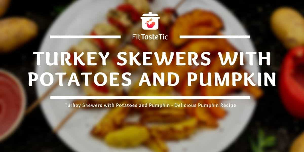 Turkey Skewers with Potatoes and Pumpkin – Healthy Pumpkin Recipe