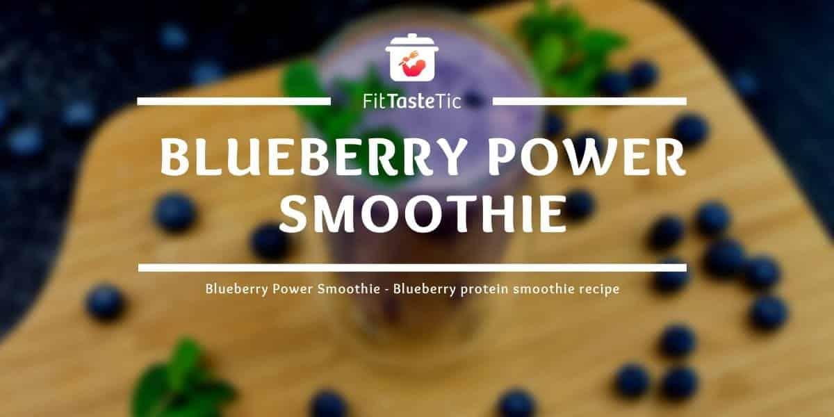 Blueberry Power Smoothie - Blueberry protein smoothie recipe