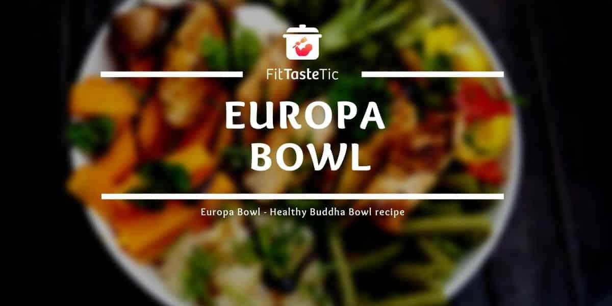 Europa Bowl – Healthy Buddha Bowl recipe