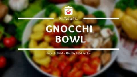 Gnocchi Bowl - Healthy Bowl Recipe