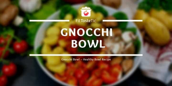 Gnocchi Bowl – Healthy Bowl Recipe