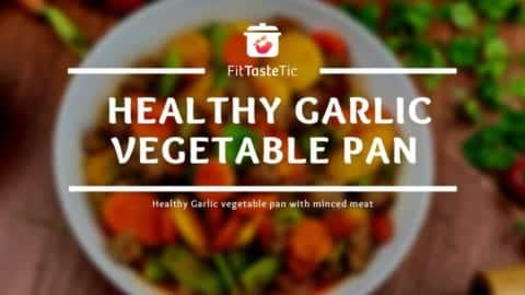 Garlic Vegetable Pan - Healthy Vegetables with Minced Meat
