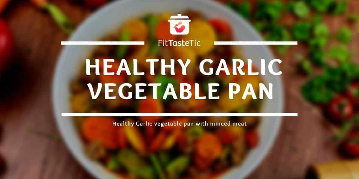 Garlic Vegetable Pan – Healthy Vegetables with Minced Meat