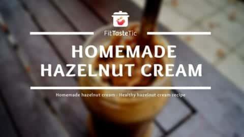 Homemade Hazelnut Cream - Healthy Hazelnut Cream Recipe