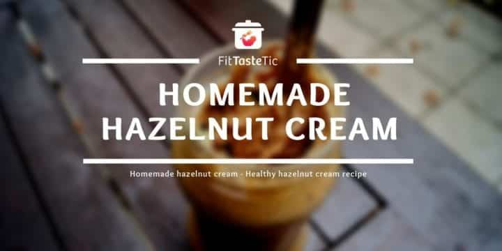 Homemade hazelnut cream - Healthy hazelnut cream recipe