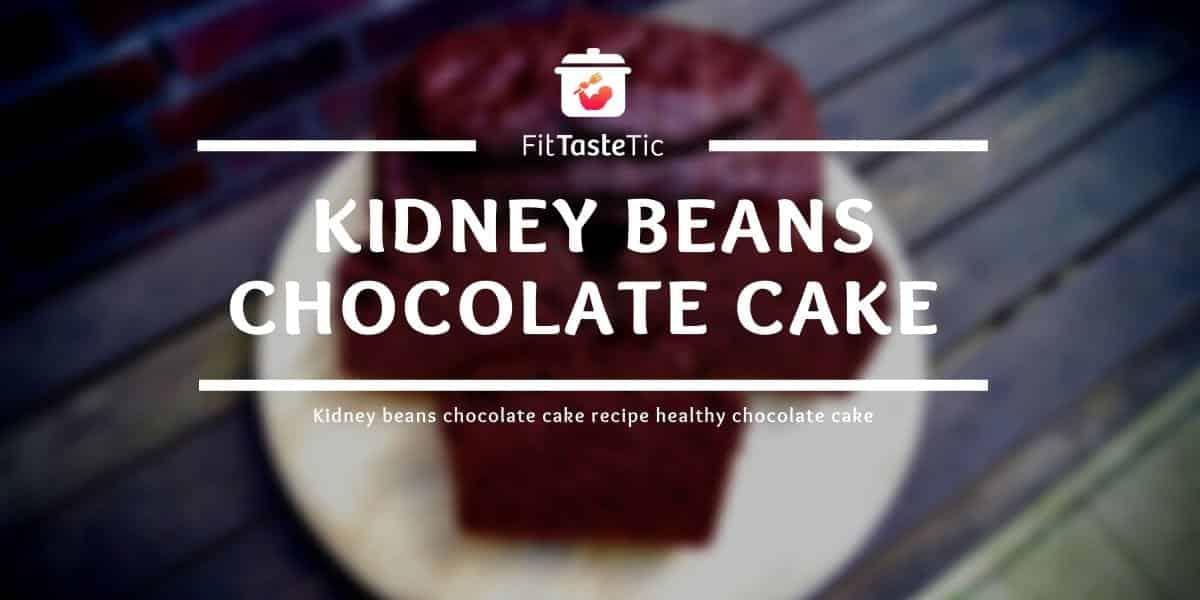 Kidney Bean Chocolate Cake Recipe – Healthy Chocolate Cake