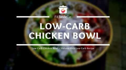 Low-Carb Chicken Bowl - Volume-Rich Low-Carb Recipe