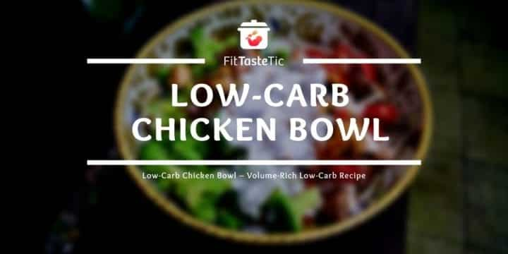Low-Carb Chicken Bowl – Volume-Rich Low-Carb Recipe