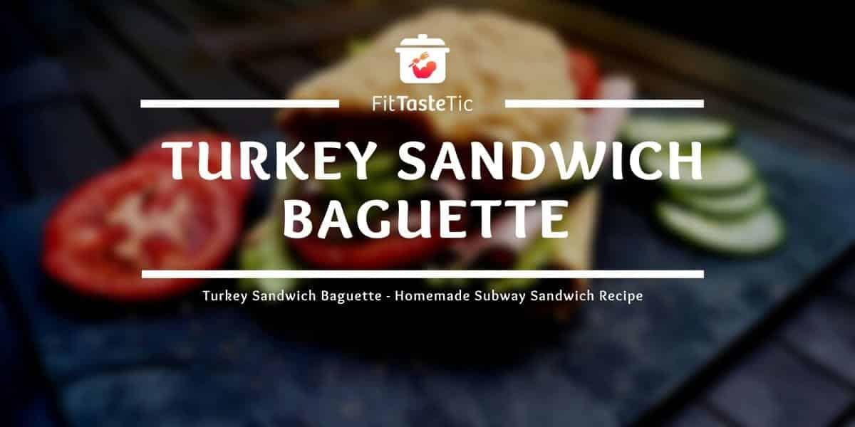 Turkey Sandwich Baguette - Homemade Subway Sandwich Recipe
