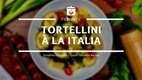 Tortellini à la Italia – Quick Tortellini Recipe