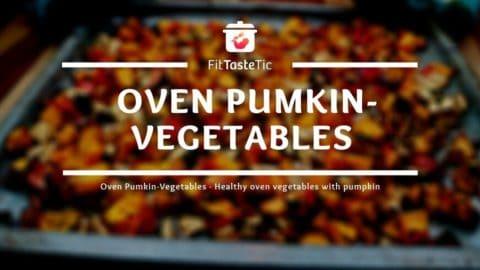 Oven Pumpkin Vegetables - Healthy Oven Vegetables with Pumpkin